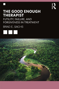 The Good Enough Therapist: Futility, Failure, and Forgiveness in Treatment - by Dr. Brad Sachs
