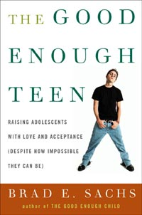 The Good Enough Teen: How To Raise Adolescents With Love And Acceptance (Despite How Impossible They Can Be) - by Dr. Brad Sachs