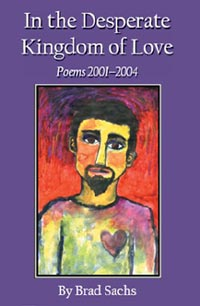 In the Desperate Kingdom of Love: Poems 2001-2004